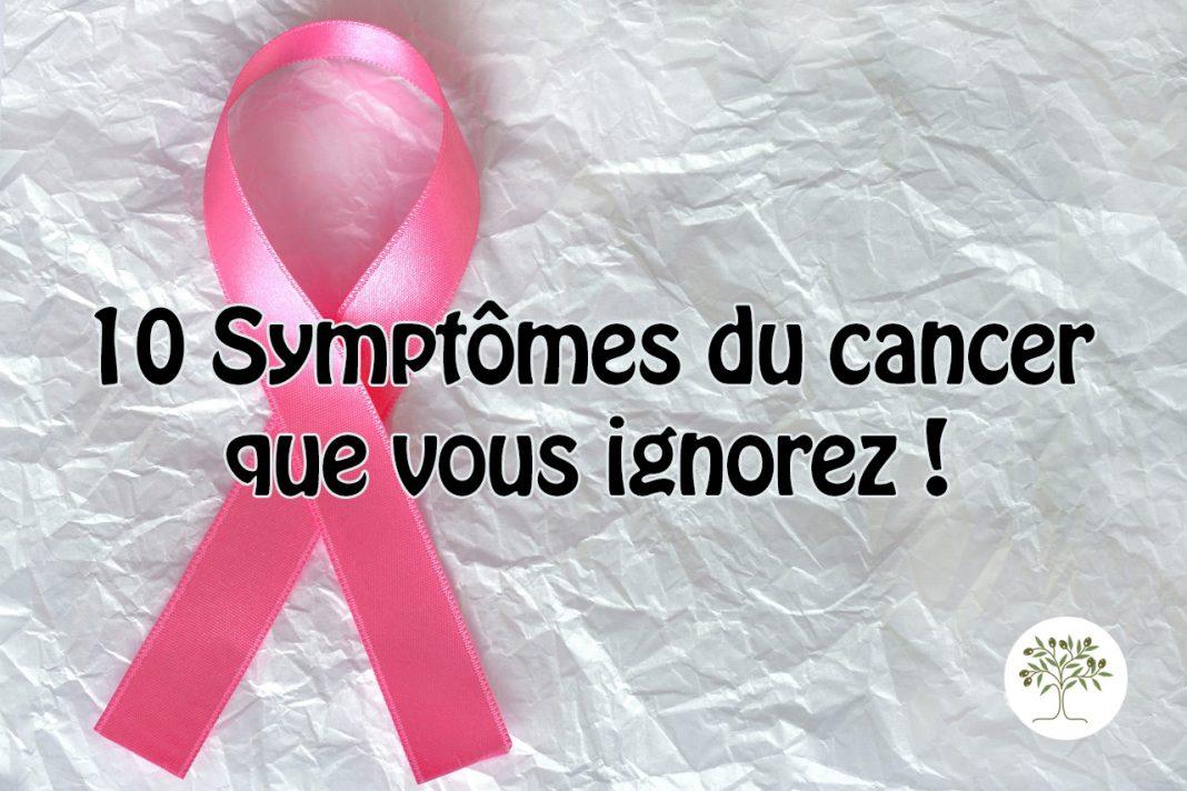 10 Symptômes du cancer que vous ignorez !